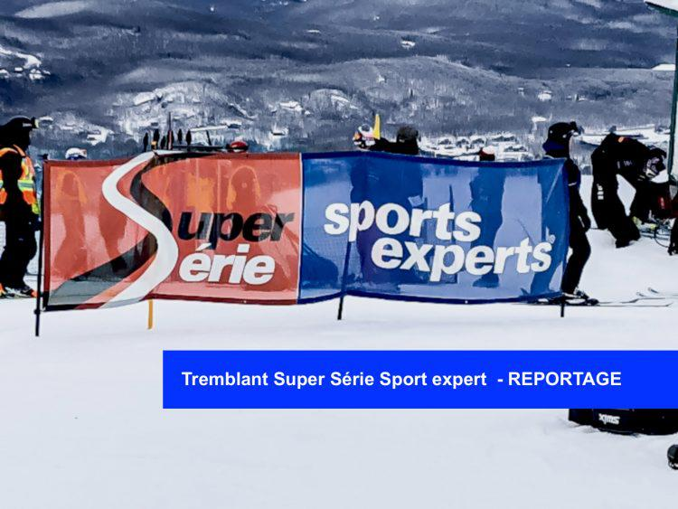 Tremblant Super Série Sport expert  – REPORTAGE